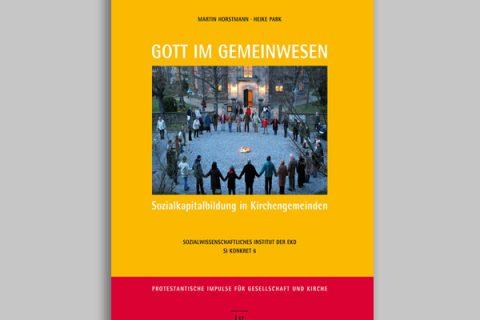 Gott im Gemeinwesen. Sozialkapitalbildung in Kirchengemeinden.